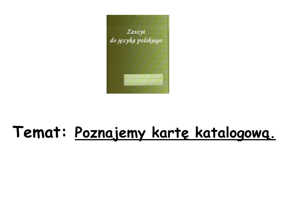 Karta katalogowa zawiera: a) nazwę autora i hasło przedmiotowe, b) opis katalogowy książki i innych dokumentów bibliotecznych, c) tytuł książki i nazwę wydawnictwa.