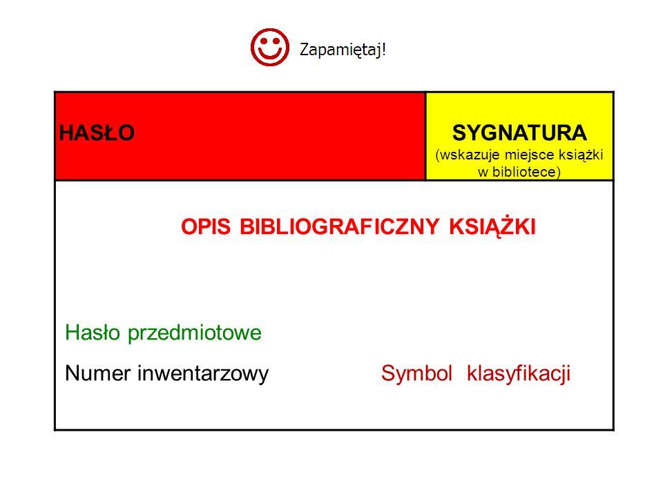 HASŁOSYGNATURA (wskazuje miejsce książki w bibliotece) OPIS BIBLIOGRAFICZNY KSIĄŻKI Hasło przedmiotowe Numer inwentarzowy Symbol klasyfikacji