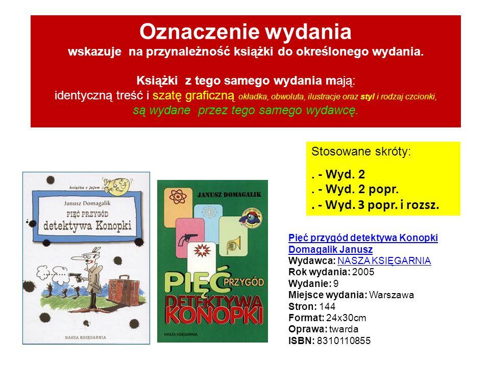 Oznaczenie wydania wskazuje na przynależność książki do określonego wydania. Książki z tego samego wydania mają: identyczną treść i szatę graficzną ok