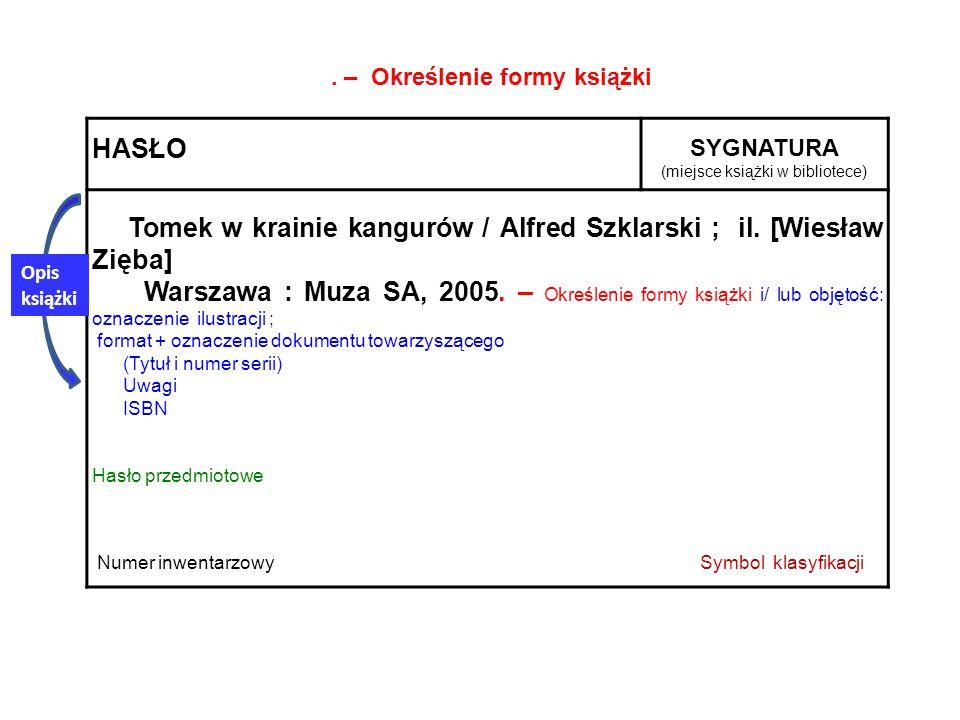 HASŁO SYGNATURA (miejsce książki w bibliotece) Tomek w krainie kangurów / Alfred Szklarski ; il. [Wiesław Zięba] Warszawa : Muza SA, 2005. – Określeni