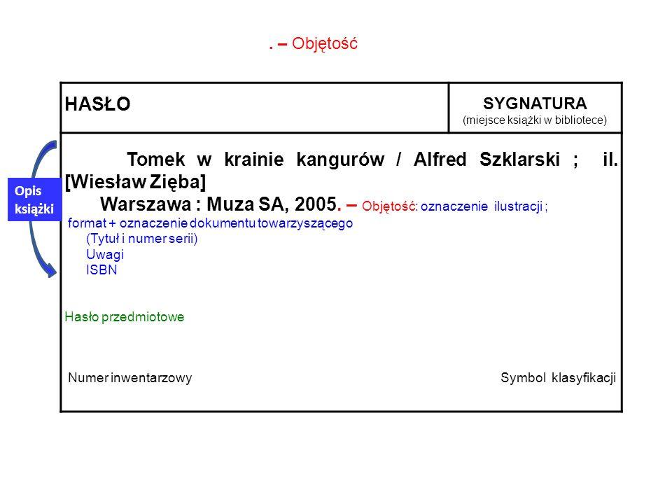 HASŁO SYGNATURA (miejsce książki w bibliotece) Tomek w krainie kangurów / Alfred Szklarski ; il. [Wiesław Zięba] Warszawa : Muza SA, 2005. – Objętość: