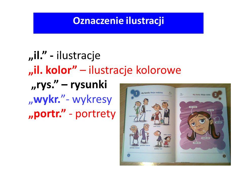 """""""il."""" - ilustracje """"il. kolor"""" – ilustracje kolorowe """"rys."""" – rysunki """"wykr.""""- wykresy """"portr."""" - portrety Oznaczenie ilustracji"""