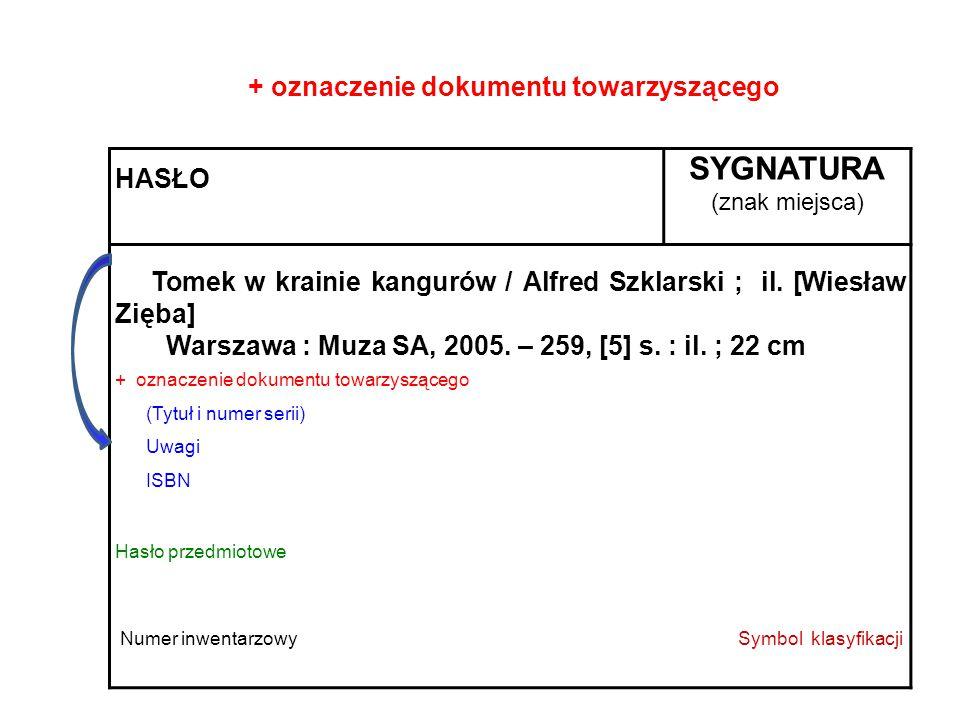 HASŁO SYGNATURA (znak miejsca) Tomek w krainie kangurów / Alfred Szklarski ; il. [Wiesław Zięba] Warszawa : Muza SA, 2005. – 259, [5] s. : il. ; 22 cm