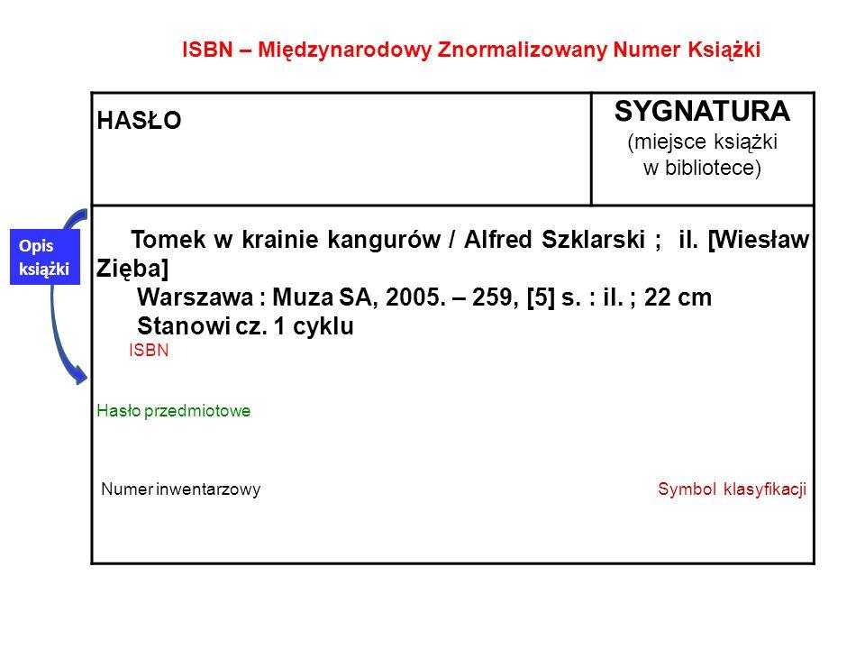 HASŁO SYGNATURA (miejsce książki w bibliotece) Tomek w krainie kangurów / Alfred Szklarski ; il. [Wiesław Zięba] Warszawa : Muza SA, 2005. – 259, [5]