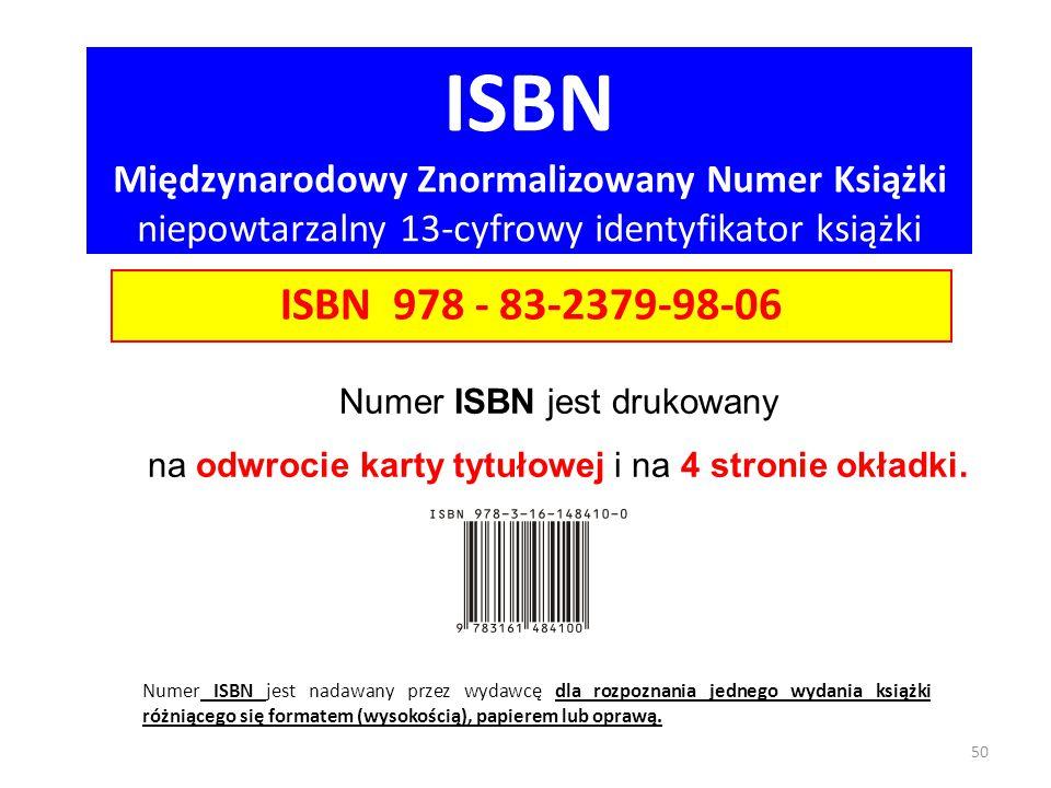ISBN Międzynarodowy Znormalizowany Numer Książki niepowtarzalny 13-cyfrowy identyfikator książki 50 Numer ISBN jest nadawany przez wydawcę dla rozpozn