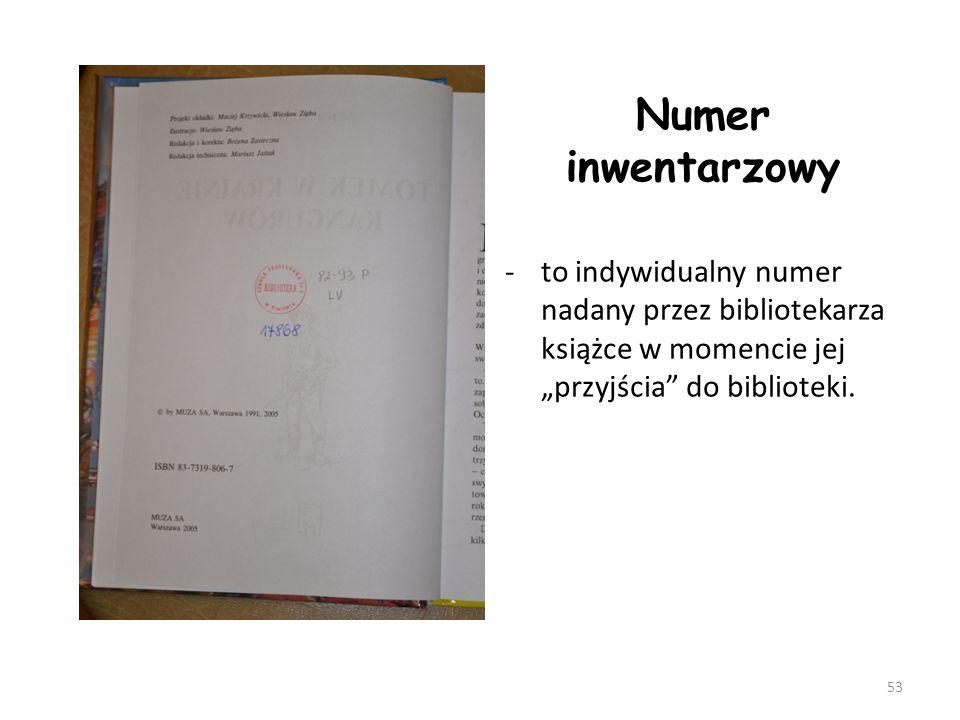 """Numer inwentarzowy -to indywidualny numer nadany przez bibliotekarza książce w momencie jej """"przyjścia"""" do biblioteki. 53"""
