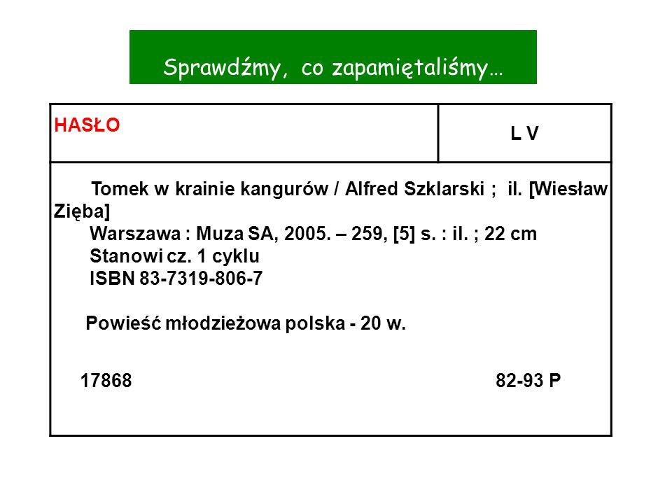 HASŁO L V Tomek w krainie kangurów / Alfred Szklarski ; il. [Wiesław Zięba] Warszawa : Muza SA, 2005. – 259, [5] s. : il. ; 22 cm Stanowi cz. 1 cyklu