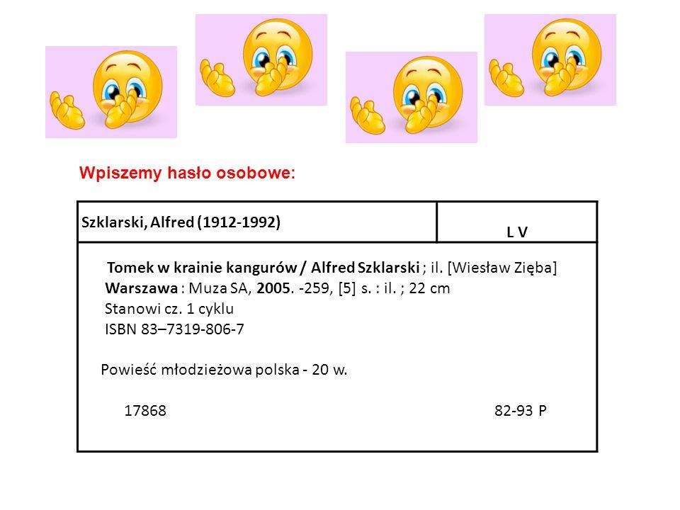 Szklarski, Alfred (1912-1992) L V Tomek w krainie kangurów / Alfred Szklarski ; il. [Wiesław Zięba] Warszawa : Muza SA, 2005. -259, [5] s. : il. ; 22