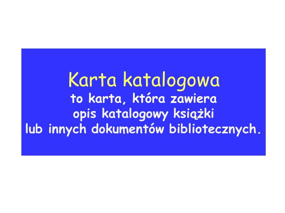 Karta katalogowa to karta, która zawiera opis katalogowy książki lub innych dokumentów bibliotecznych.