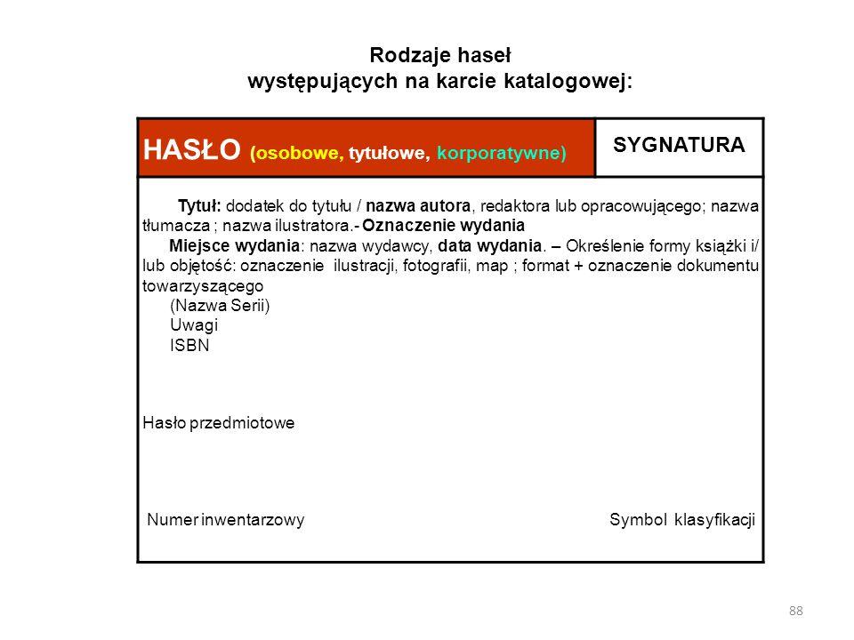 88 HASŁO (osobowe, tytułowe, korporatywne) SYGNATURA Tytuł: dodatek do tytułu / nazwa autora, redaktora lub opracowującego; nazwa tłumacza ; nazwa ilu