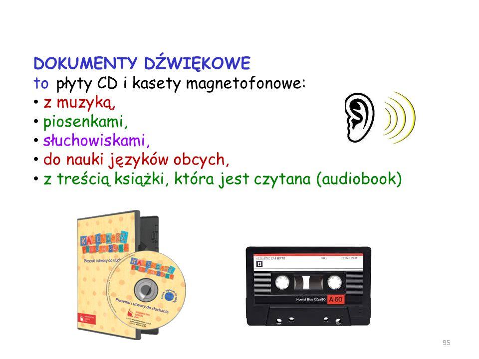 95 DOKUMENTY DŹWIĘKOWE to płyty CD i kasety magnetofonowe: z muzyką, piosenkami, słuchowiskami, do nauki języków obcych, z treścią książki, która jest