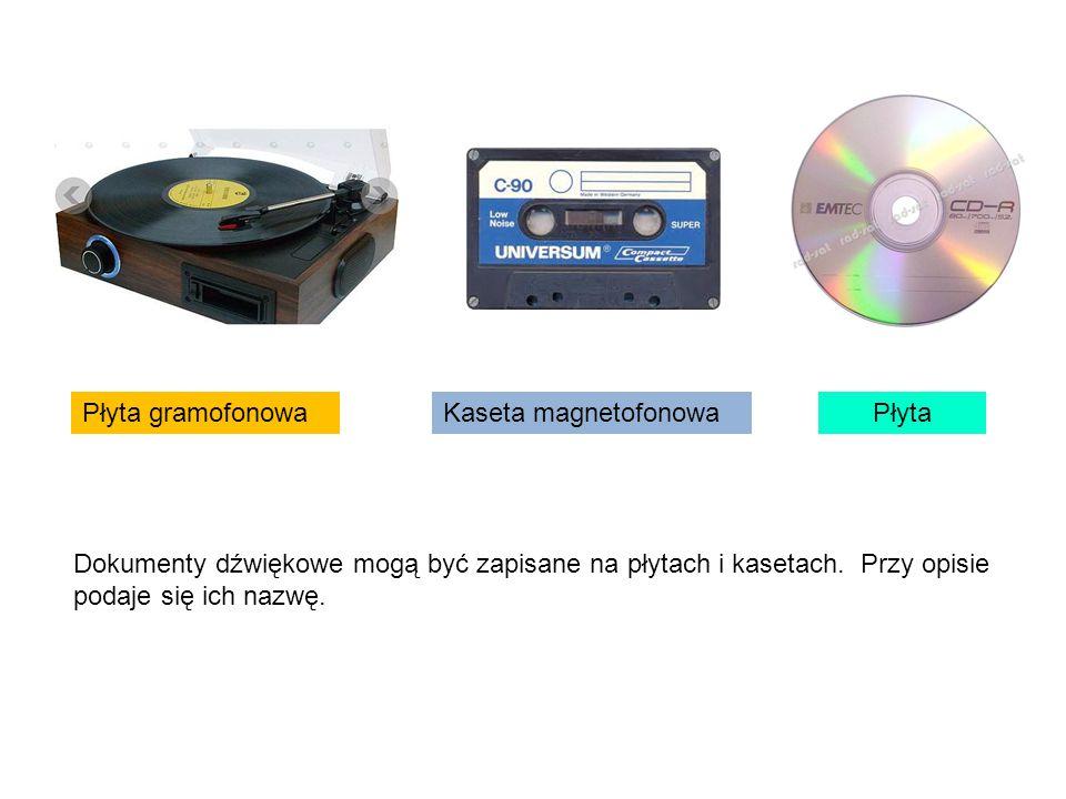 Płyta gramofonowa Dokumenty dźwiękowe mogą być zapisane na płytach i kasetach. Przy opisie podaje się ich nazwę. Kaseta magnetofonowaPłyta