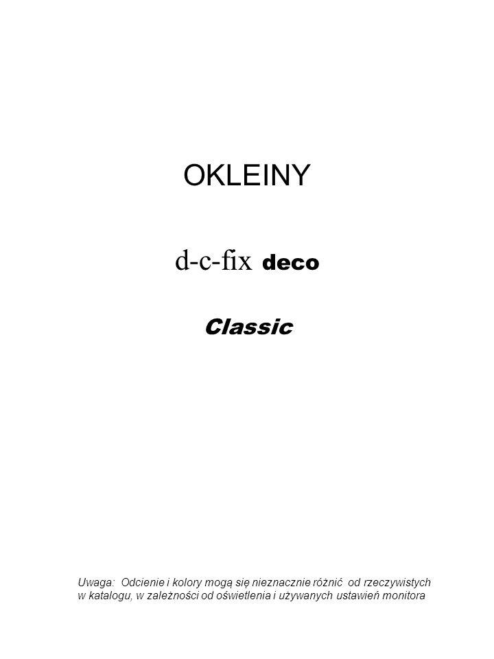 OKLEINY d-c-fix deco Classic Uwaga: Odcienie i kolory mogą się nieznacznie różnić od rzeczywistych w katalogu, w zależności od oświetlenia i używanych ustawień monitora