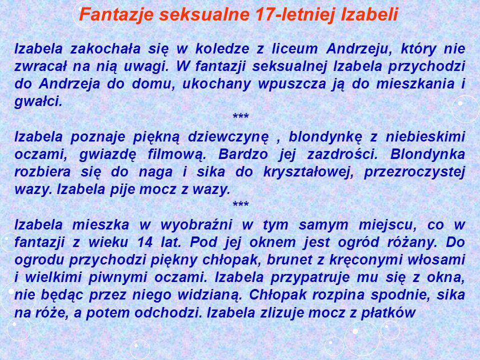 Fantazje seksualne 17-letniej Izabeli Izabela zakochała się w koledze z liceum Andrzeju, który nie zwracał na nią uwagi. W fantazji seksualnej Izabela