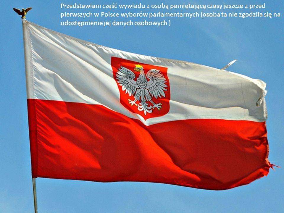 Przedstawiam część wywiadu z osobą pamiętającą czasy jeszcze z przed pierwszych w Polsce wyborów parlamentarnych (osoba ta nie zgodziła się na udostęp