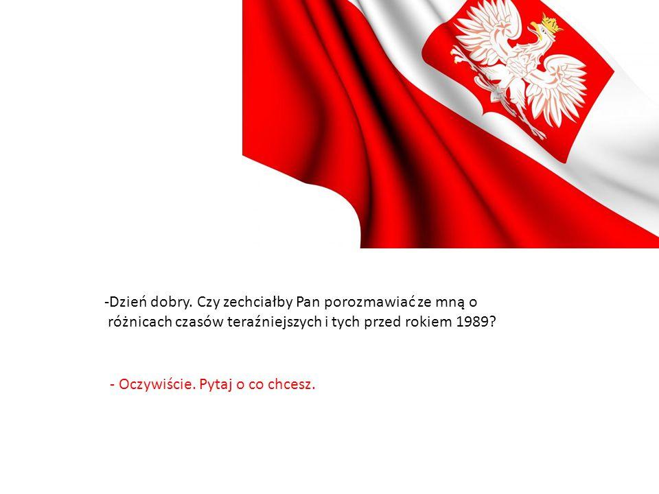 -Czy w pełni zgadza się Pan z wyidealizowaną przez media i inne źródła, opinią na temat poprawy sytuacji w Polsce po ustąpieniu PZPR-u.