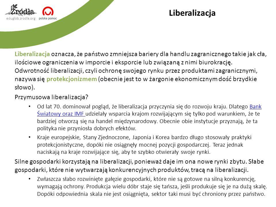 eduglob.zrodla.org Liberalizacja oznacza, że państwo zmniejsza bariery dla handlu zagranicznego takie jak cła, ilościowe ograniczenia w imporcie i eks
