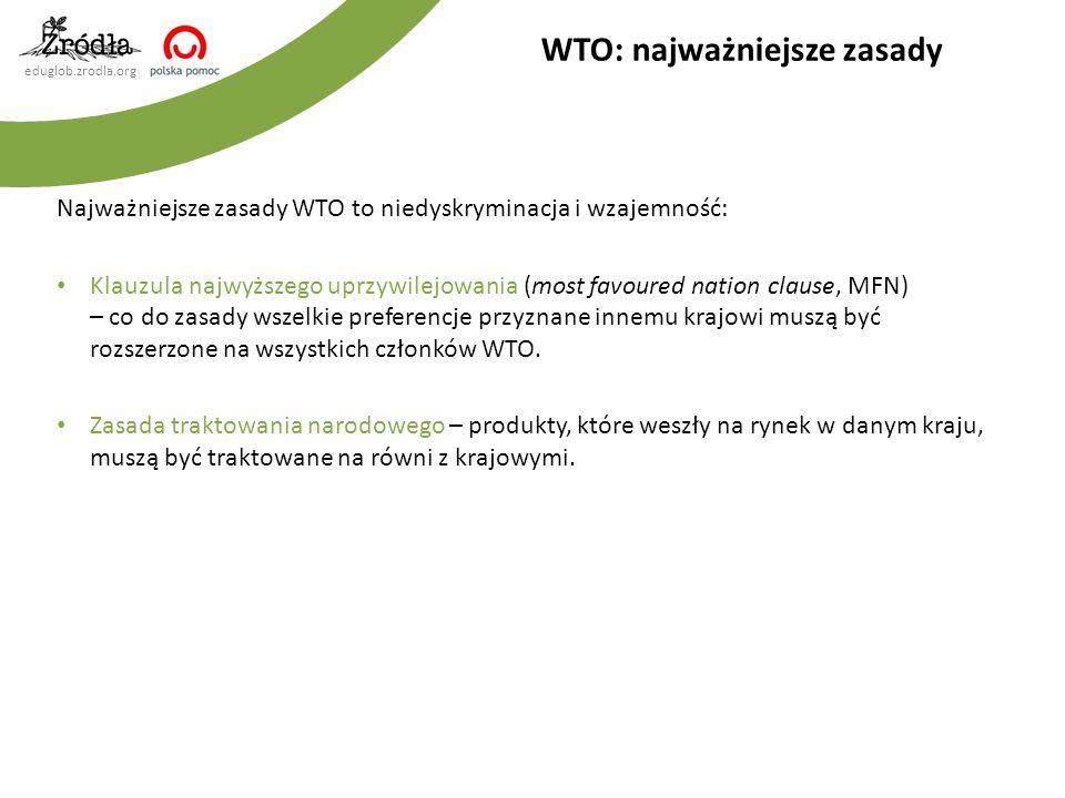eduglob.zrodla.org Najważniejsze zasady WTO to niedyskryminacja i wzajemność: Klauzula najwyższego uprzywilejowania (most favoured nation clause, MFN)