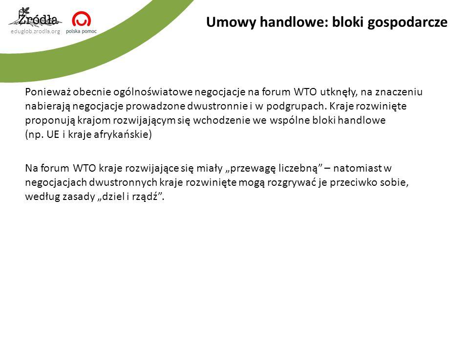 eduglob.zrodla.org Ponieważ obecnie ogólnoświatowe negocjacje na forum WTO utknęły, na znaczeniu nabierają negocjacje prowadzone dwustronnie i w podgr