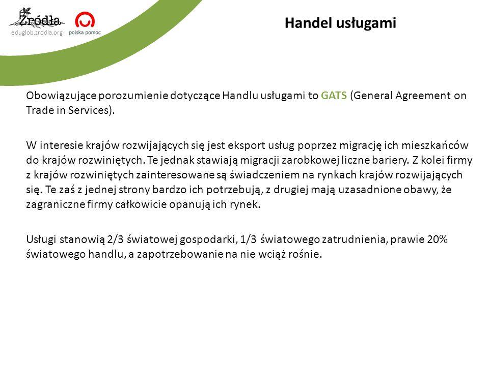 eduglob.zrodla.org Obowiązujące porozumienie dotyczące Handlu usługami to GATS (General Agreement on Trade in Services). W interesie krajów rozwijając