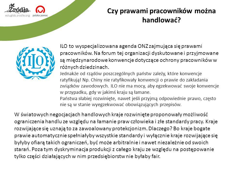 eduglob.zrodla.org ILO to wyspecjalizowana agenda ONZ zajmująca się prawami pracowników. Na forum tej organizacji dyskutowane i przyjmowane są międzyn