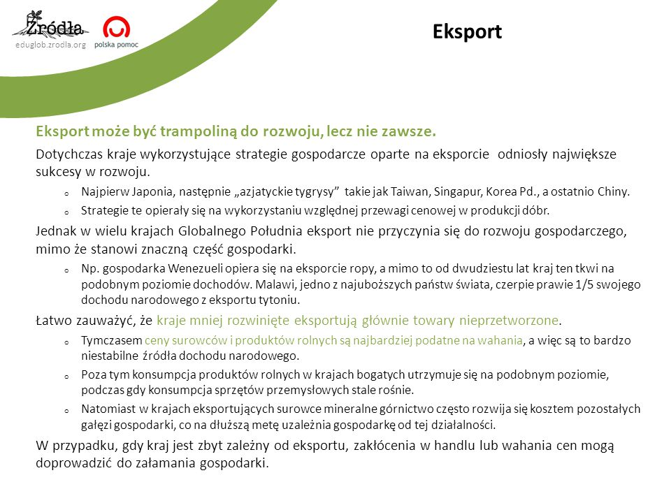 eduglob.zrodla.org Eksport może być trampoliną do rozwoju, lecz nie zawsze. Dotychczas kraje wykorzystujące strategie gospodarcze oparte na eksporcie