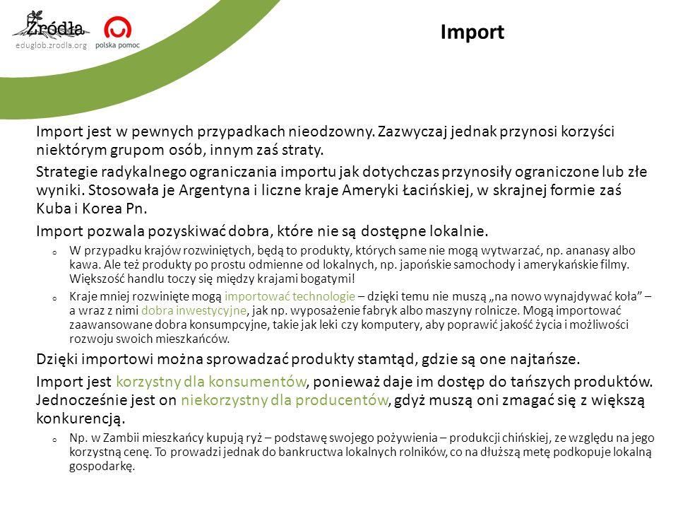 eduglob.zrodla.org Import jest w pewnych przypadkach nieodzowny. Zazwyczaj jednak przynosi korzyści niektórym grupom osób, innym zaś straty. Strategie