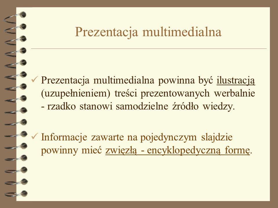 Prezentacja multimedialna Prezentacja multimedialna powinna być ilustracją (uzupełnieniem) treści prezentowanych werbalnie - rzadko stanowi samodzielne źródło wiedzy.
