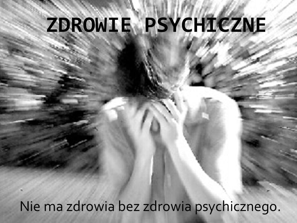 Nie ma zdrowia bez zdrowia psychicznego. ZDROWIE PSYCHICZNE