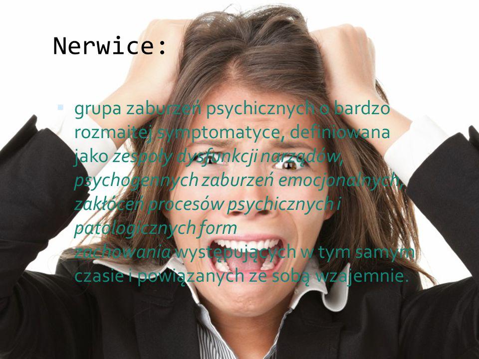 Nerwice:  grupa zaburzeń psychicznych o bardzo rozmaitej symptomatyce, definiowana jako zespoły dysfunkcji narządów, psychogennych zaburzeń emocjonalnych, zakłóceń procesów psychicznych i patologicznych form zachowania występujących w tym samym czasie i powiązanych ze sobą wzajemnie.