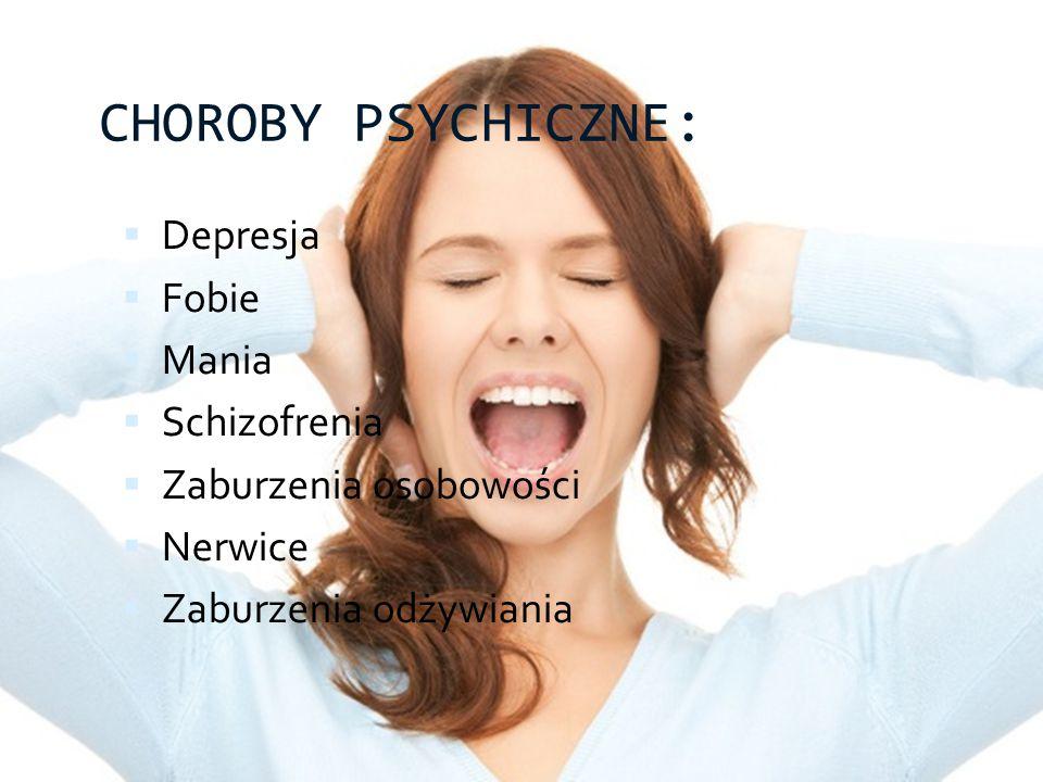 CHOROBY PSYCHICZNE:  Depresja  Fobie  Mania  Schizofrenia  Zaburzenia osobowości  Nerwice  Zaburzenia odżywiania