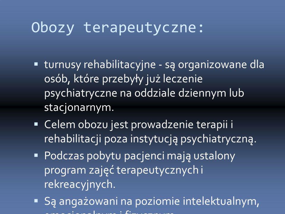Obozy terapeutyczne:  turnusy rehabilitacyjne - są organizowane dla osób, które przebyły już leczenie psychiatryczne na oddziale dziennym lub stacjonarnym.