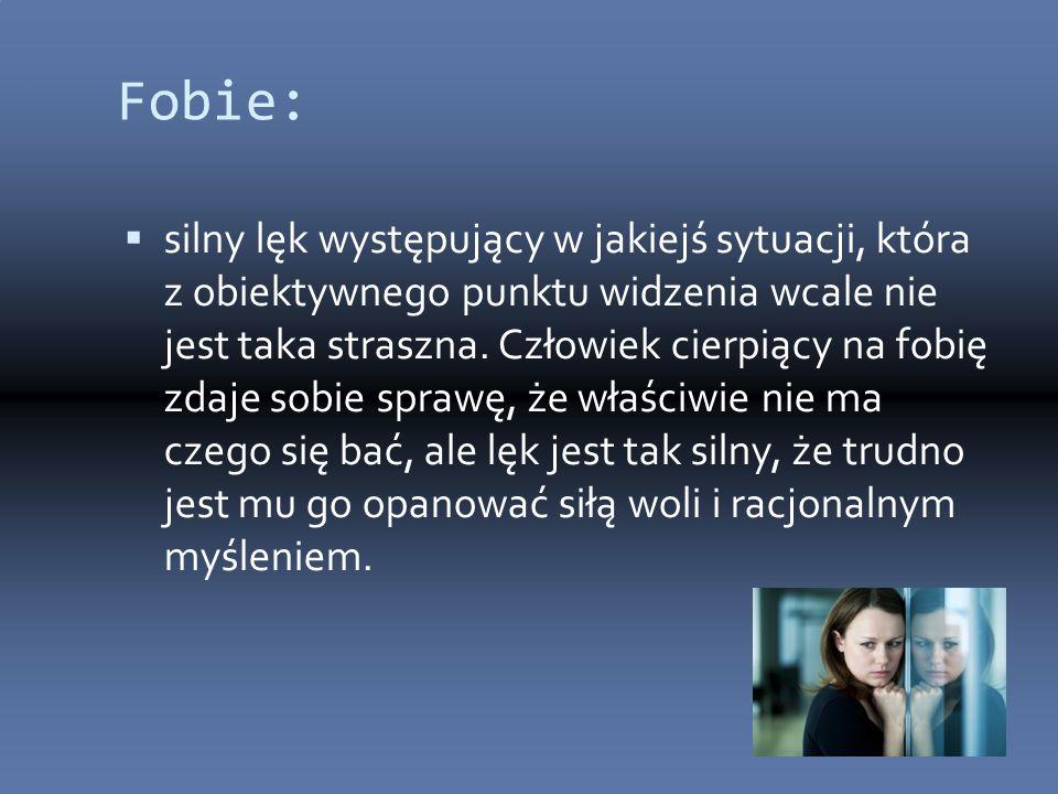 Fobie:  silny lęk występujący w jakiejś sytuacji, która z obiektywnego punktu widzenia wcale nie jest taka straszna.