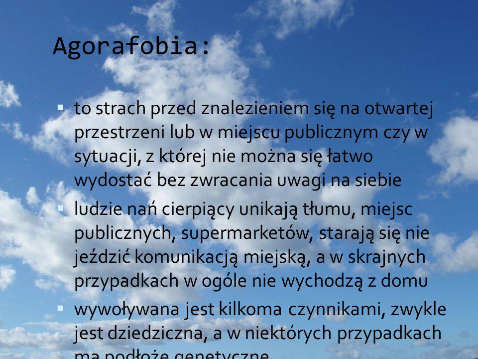 Agorafobia:  to strach przed znalezieniem się na otwartej przestrzeni lub w miejscu publicznym czy w sytuacji, z której nie można się łatwo wydostać