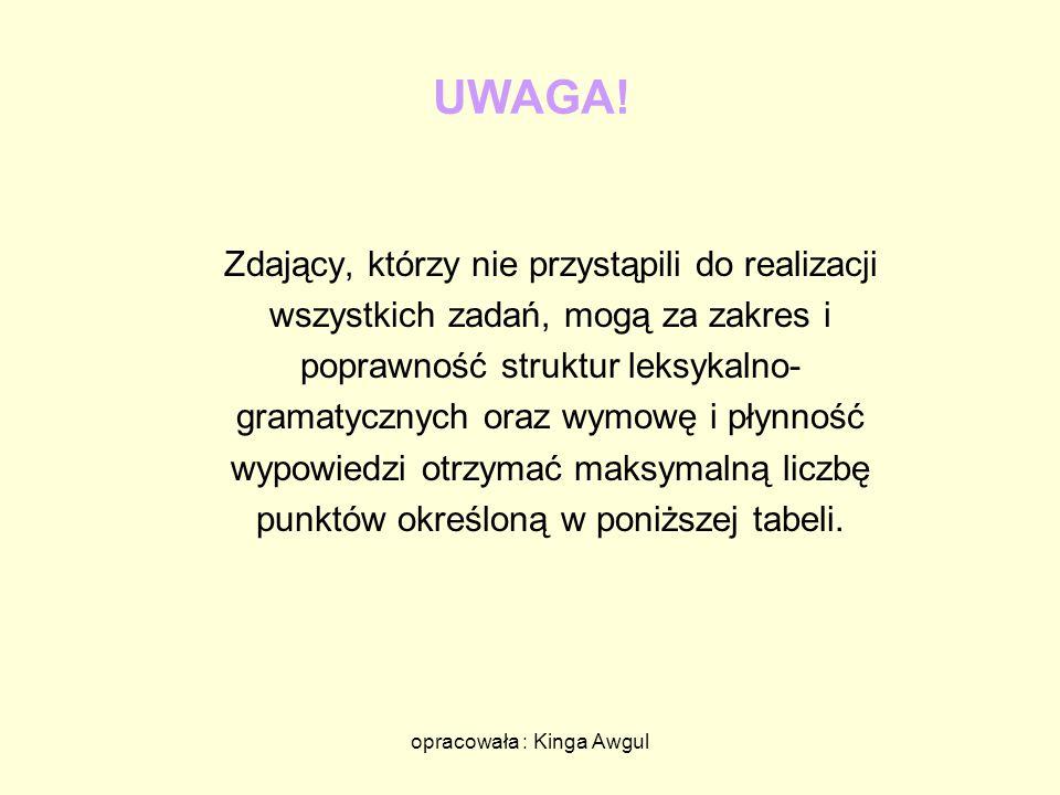 opracowała : Kinga Awgul UWAGA! Zdający, którzy nie przystąpili do realizacji wszystkich zadań, mogą za zakres i poprawność struktur leksykalno- grama