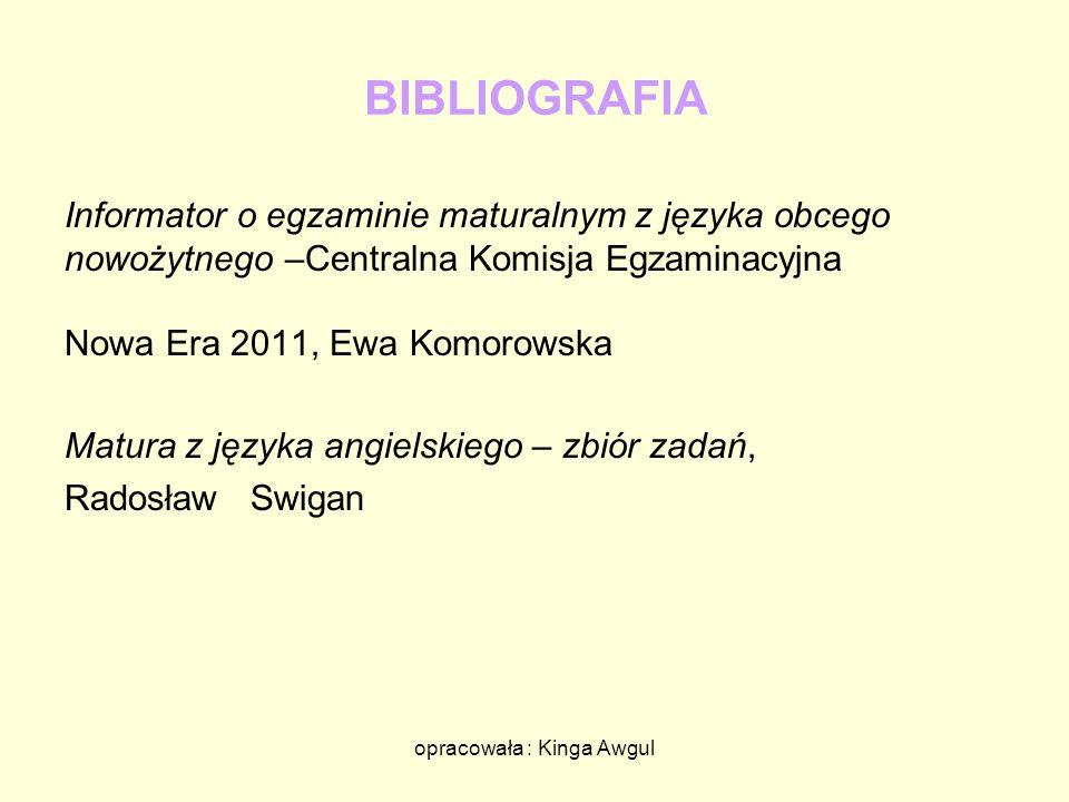 opracowała : Kinga Awgul BIBLIOGRAFIA Informator o egzaminie maturalnym z języka obcego nowożytnego –Centralna Komisja Egzaminacyjna Nowa Era 2011, Ew