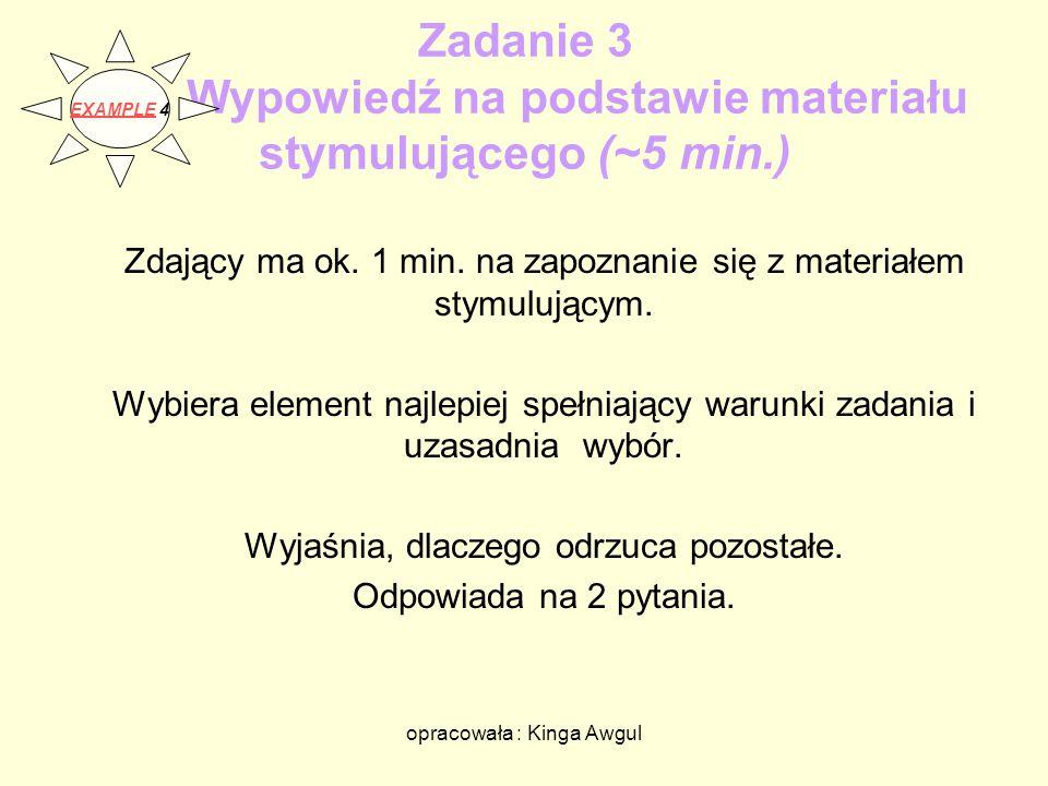 opracowała : Kinga Awgul Zadanie 3 Wypowiedź na podstawie materiału stymulującego (~5 min.) Zdający ma ok. 1 min. na zapoznanie się z materiałem stymu