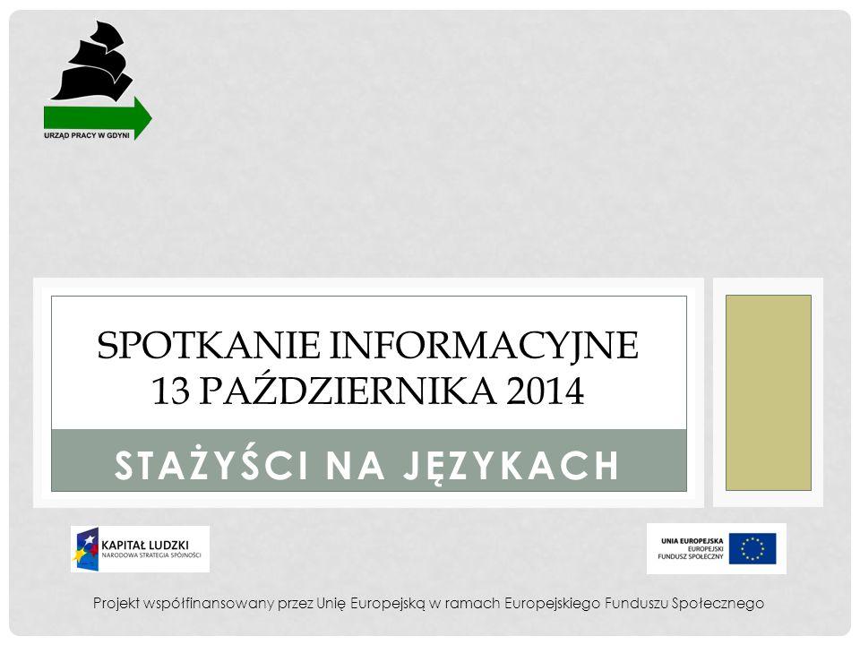 STAŻYŚCI NA JĘZYKACH SPOTKANIE INFORMACYJNE 13 PAŹDZIERNIKA 2014 Projekt współfinansowany przez Unię Europejską w ramach Europejskiego Funduszu Społecznego