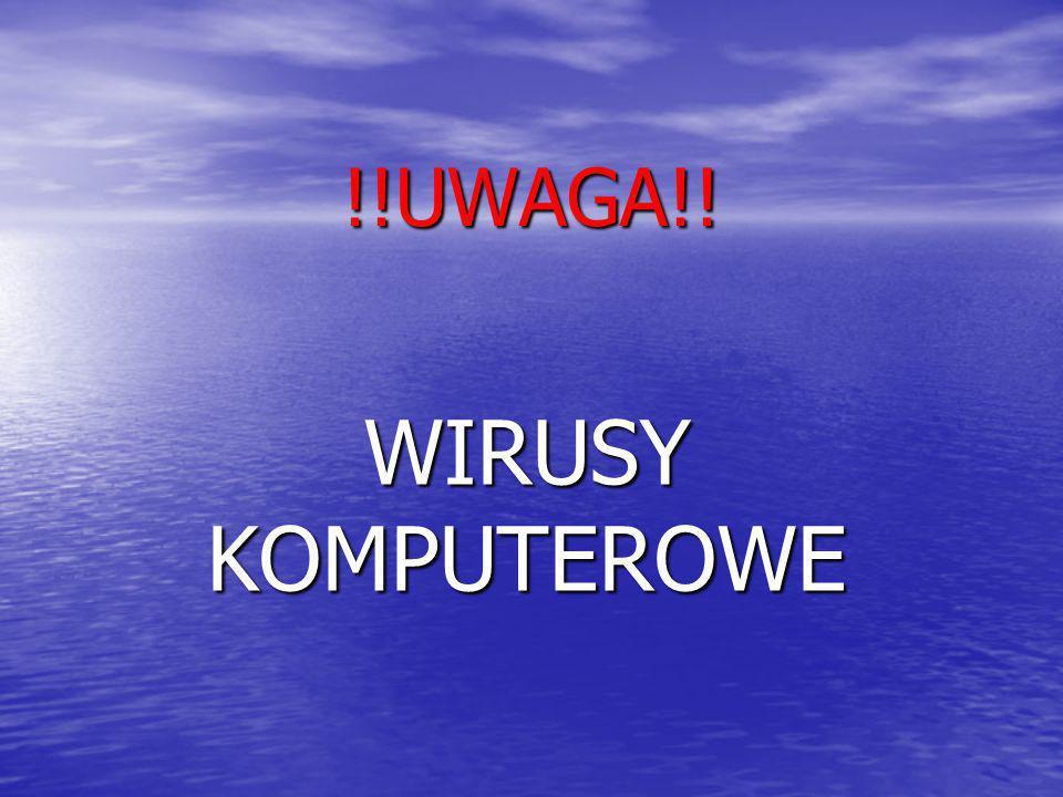 !!UWAGA!! WIRUSY KOMPUTEROWE