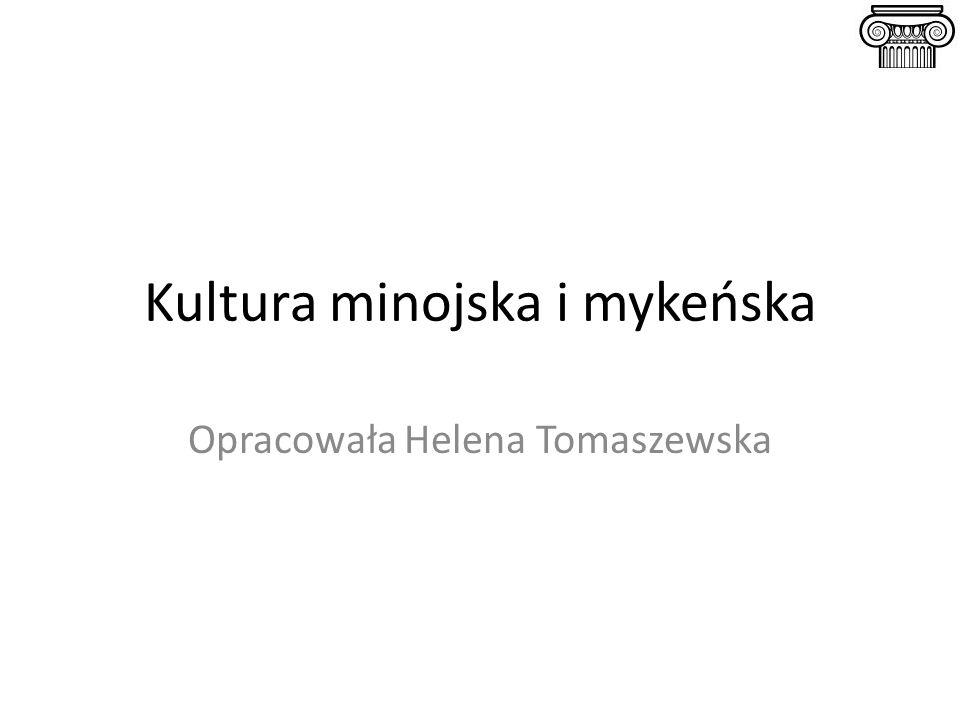 Kultura minojska i mykeńska Opracowała Helena Tomaszewska