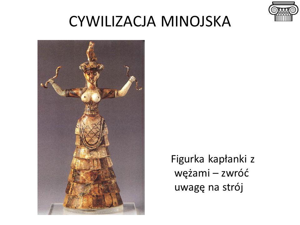 CYWILIZACJA MINOJSKA Figurka kapłanki z wężami – zwróć uwagę na strój