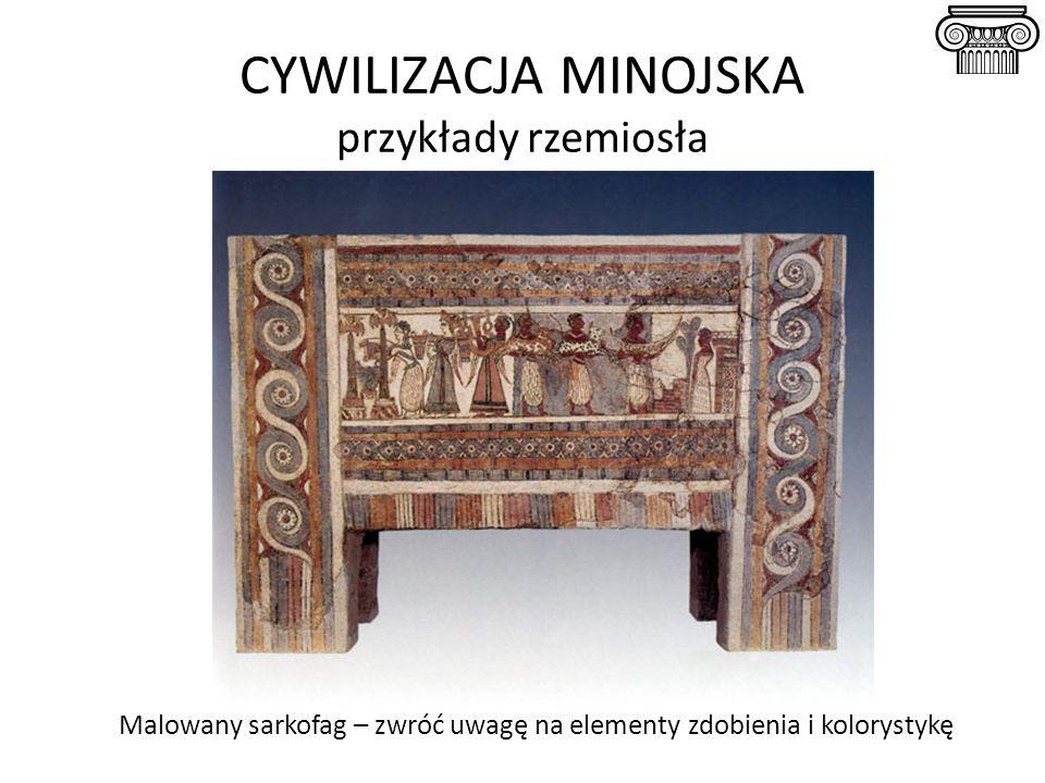 Malowany sarkofag – zwróć uwagę na elementy zdobienia i kolorystykę CYWILIZACJA MINOJSKA przykłady rzemiosła