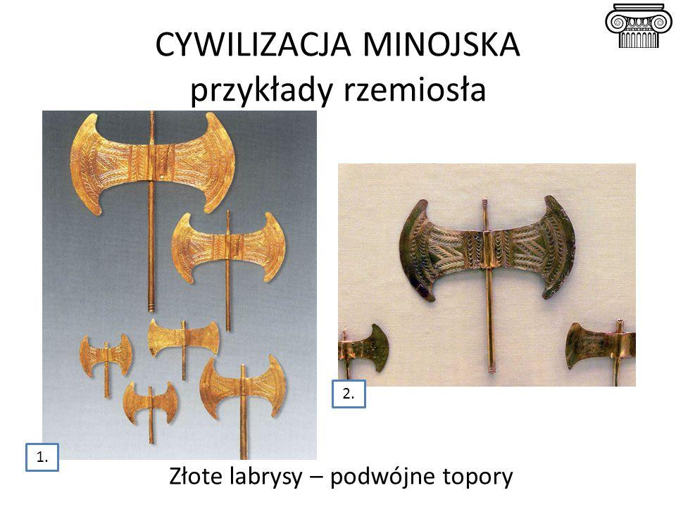 Złote labrysy – podwójne topory CYWILIZACJA MINOJSKA przykłady rzemiosła 1. 2.