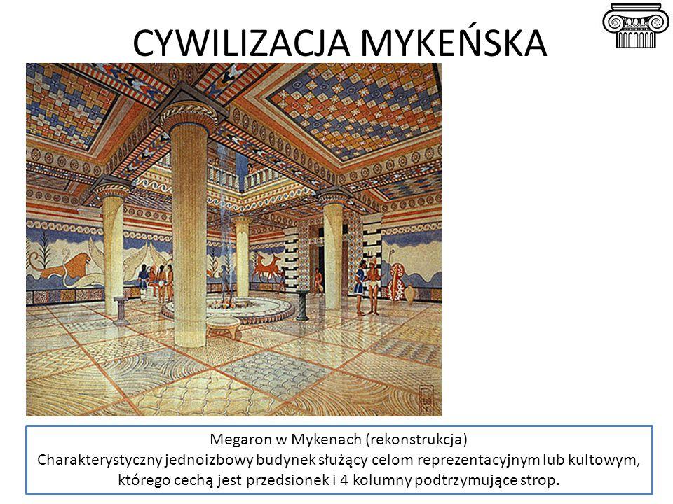 CYWILIZACJA MYKEŃSKA Megaron w Mykenach (rekonstrukcja) Charakterystyczny jednoizbowy budynek służący celom reprezentacyjnym lub kultowym, którego cec