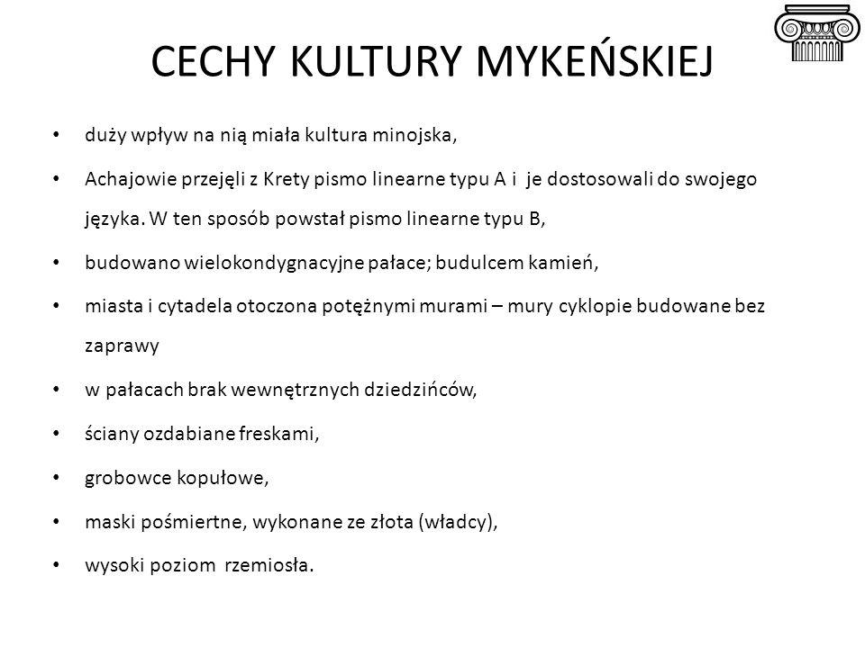 CECHY KULTURY MYKEŃSKIEJ duży wpływ na nią miała kultura minojska, Achajowie przejęli z Krety pismo linearne typu A i je dostosowali do swojego języka