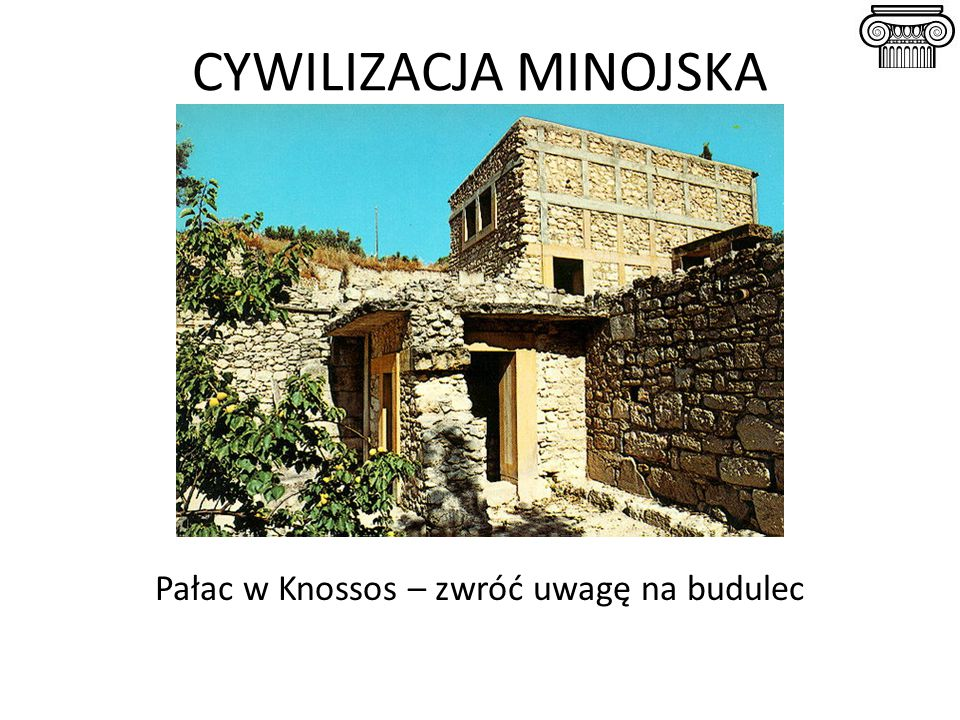 CYWILIZACJA MINOJSKA Pałac w Knossos – zwróć uwagę na budulec