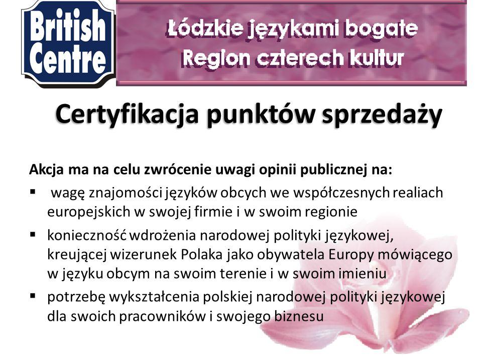 Akcja ma na celu zwrócenie uwagi opinii publicznej na:  wagę znajomości języków obcych we współczesnych realiach europejskich w swojej firmie i w swoim regionie  konieczność wdrożenia narodowej polityki językowej, kreującej wizerunek Polaka jako obywatela Europy mówiącego w języku obcym na swoim terenie i w swoim imieniu  potrzebę wykształcenia polskiej narodowej polityki językowej dla swoich pracowników i swojego biznesu Certyfikacja punktów sprzedaży