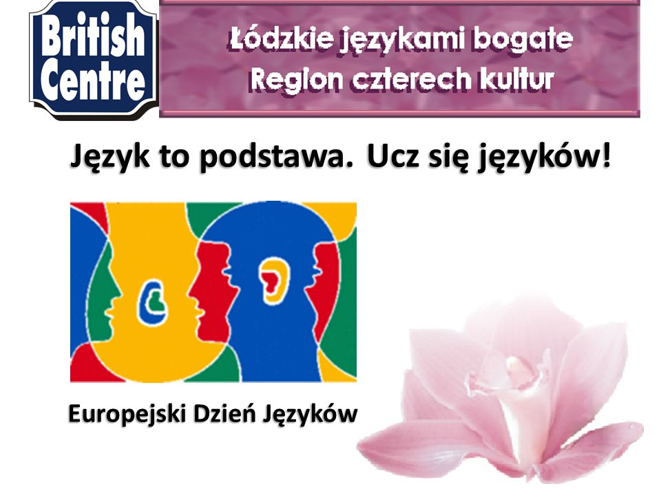CELE:  tworzenie w Polsce klimatu sprzyjającego nauce języków obcych  promowanie różnorodności językowej  wdrożenie narodowej polityki językowej, która pomoże w wykreowaniu wizerunku Polaka jako obywatela Europy, swobodnie posługującego się językami obcymi Język to podstawa.