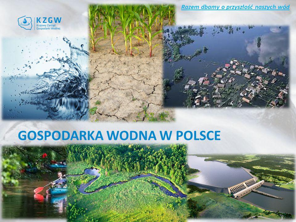 Razem dbamy o przyszłość naszych wód GOSPODARKA WODNA W POLSCE