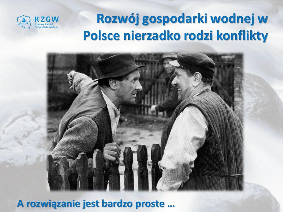 Rozwój gospodarki wodnej w Polsce nierzadko rodzi konflikty A rozwiązanie jest bardzo proste …
